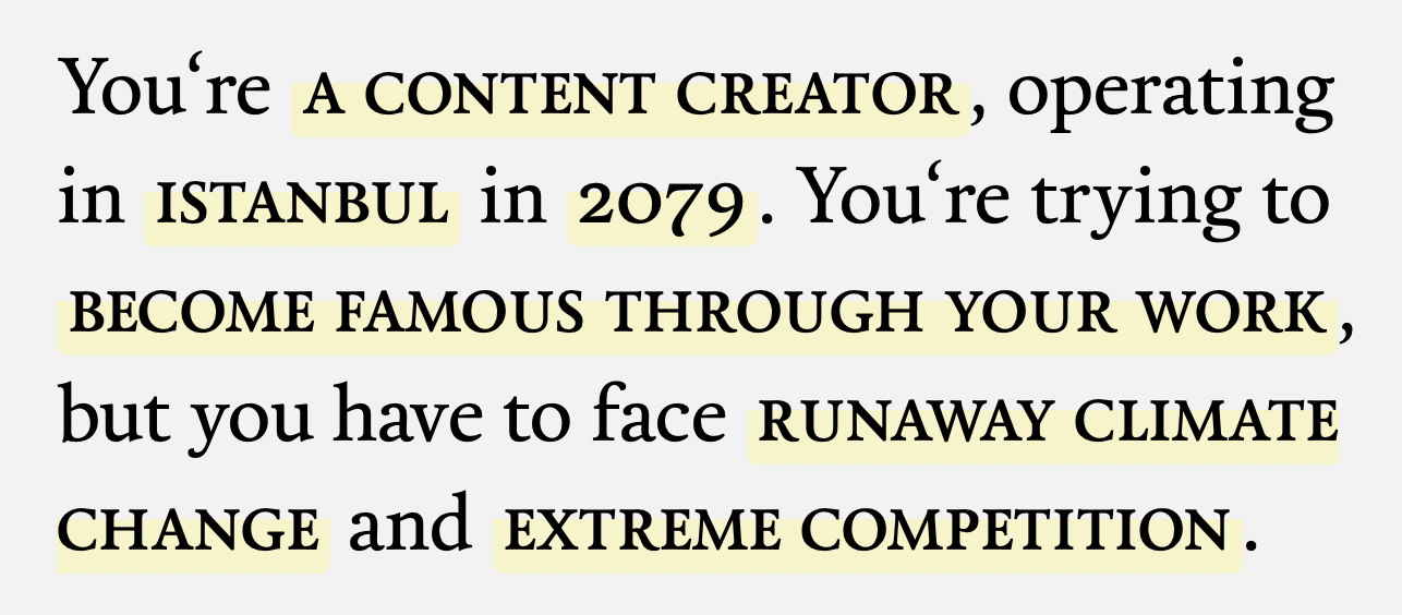 Futures of Media Tarot sitesinin ürettiğin bir senaryo: You're a content creator, operating in istanbul in 2079. You're trying to become famous through your work, but you have to face runaway climate change and extreme competition.